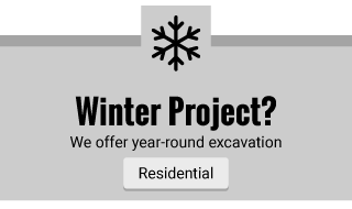 Winter Project? | We offer year-round excavation | Residential